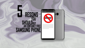 5 Reasons You Should Buy A Contract-Free Samsung Phone
